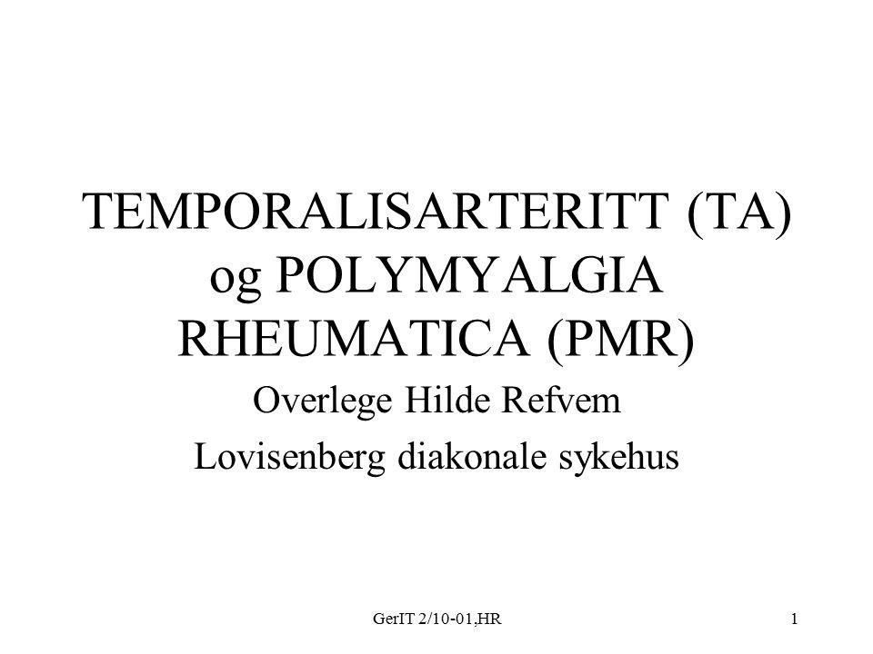 GerIT 2/10-01,HR1 TEMPORALISARTERITT (TA) og POLYMYALGIA RHEUMATICA (PMR) Overlege Hilde Refvem Lovisenberg diakonale sykehus