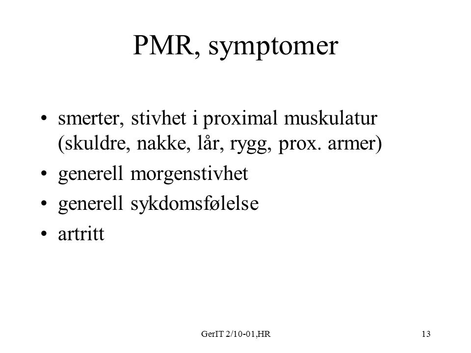GerIT 2/10-01,HR13 PMR, symptomer smerter, stivhet i proximal muskulatur (skuldre, nakke, lår, rygg, prox.