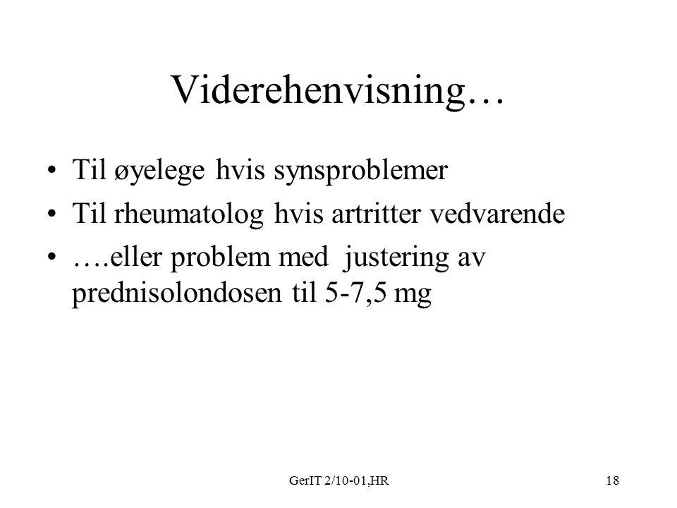GerIT 2/10-01,HR18 Viderehenvisning… Til øyelege hvis synsproblemer Til rheumatolog hvis artritter vedvarende ….eller problem med justering av prednisolondosen til 5-7,5 mg