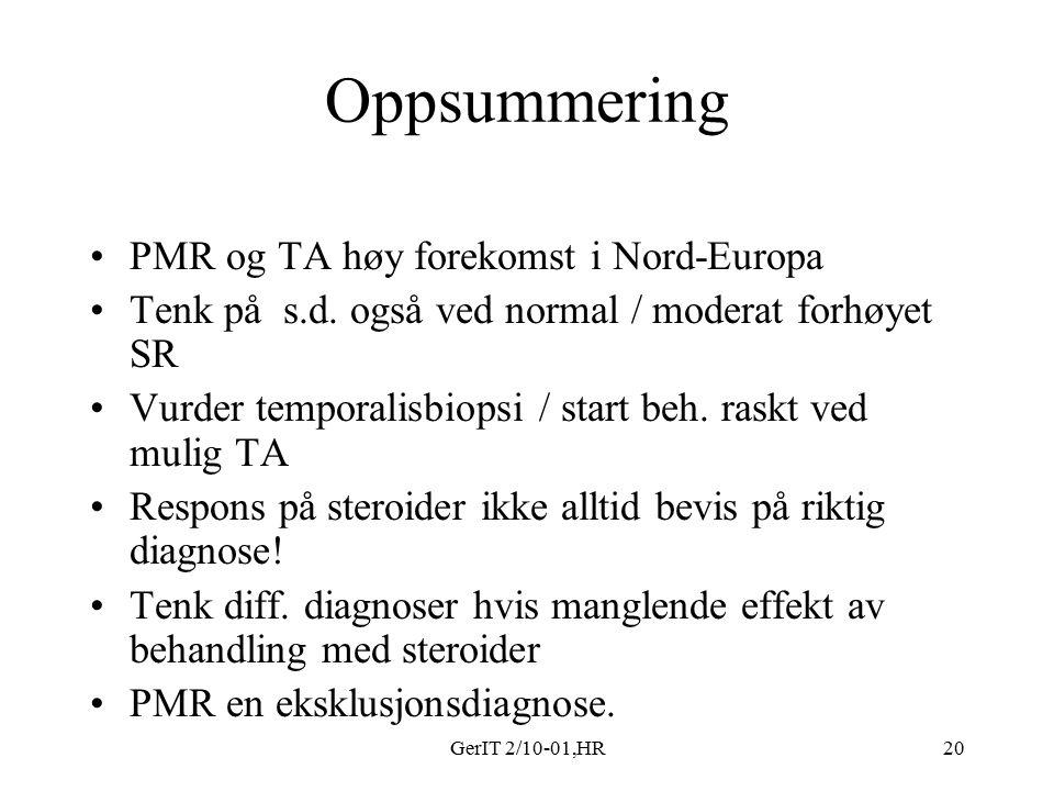 GerIT 2/10-01,HR20 Oppsummering PMR og TA høy forekomst i Nord-Europa Tenk på s.d. også ved normal / moderat forhøyet SR Vurder temporalisbiopsi / sta