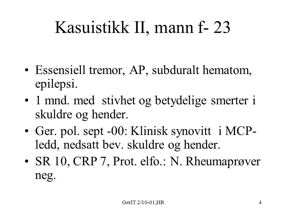 GerIT 2/10-01,HR4 Kasuistikk II, mann f- 23 Essensiell tremor, AP, subduralt hematom, epilepsi. 1 mnd. med stivhet og betydelige smerter i skuldre og