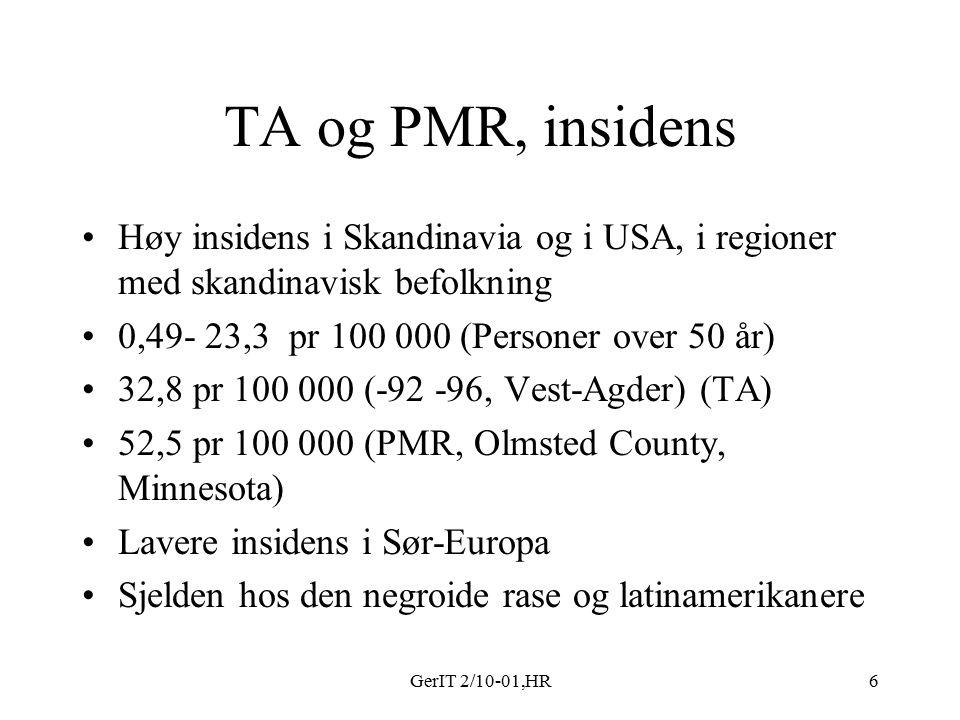 GerIT 2/10-01,HR6 TA og PMR, insidens Høy insidens i Skandinavia og i USA, i regioner med skandinavisk befolkning 0,49- 23,3 pr 100 000 (Personer over 50 år) 32,8 pr 100 000 (-92 -96, Vest-Agder) (TA) 52,5 pr 100 000 (PMR, Olmsted County, Minnesota) Lavere insidens i Sør-Europa Sjelden hos den negroide rase og latinamerikanere