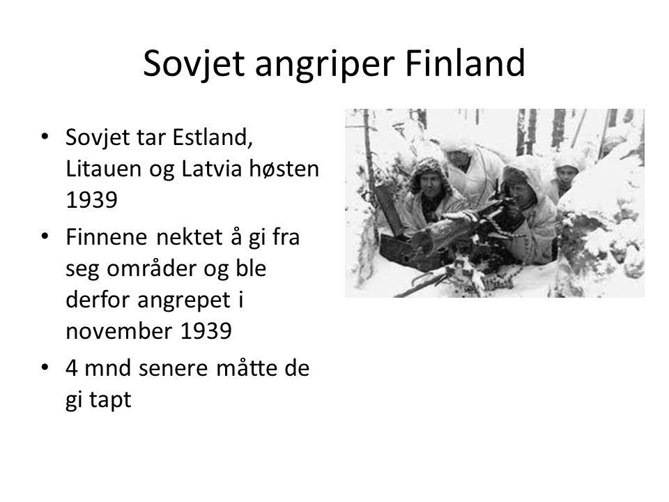 Sovjet angriper Finland Sovjet tar Estland, Litauen og Latvia høsten 1939 Finnene nektet å gi fra seg områder og ble derfor angrepet i november 1939 4 mnd senere måtte de gi tapt