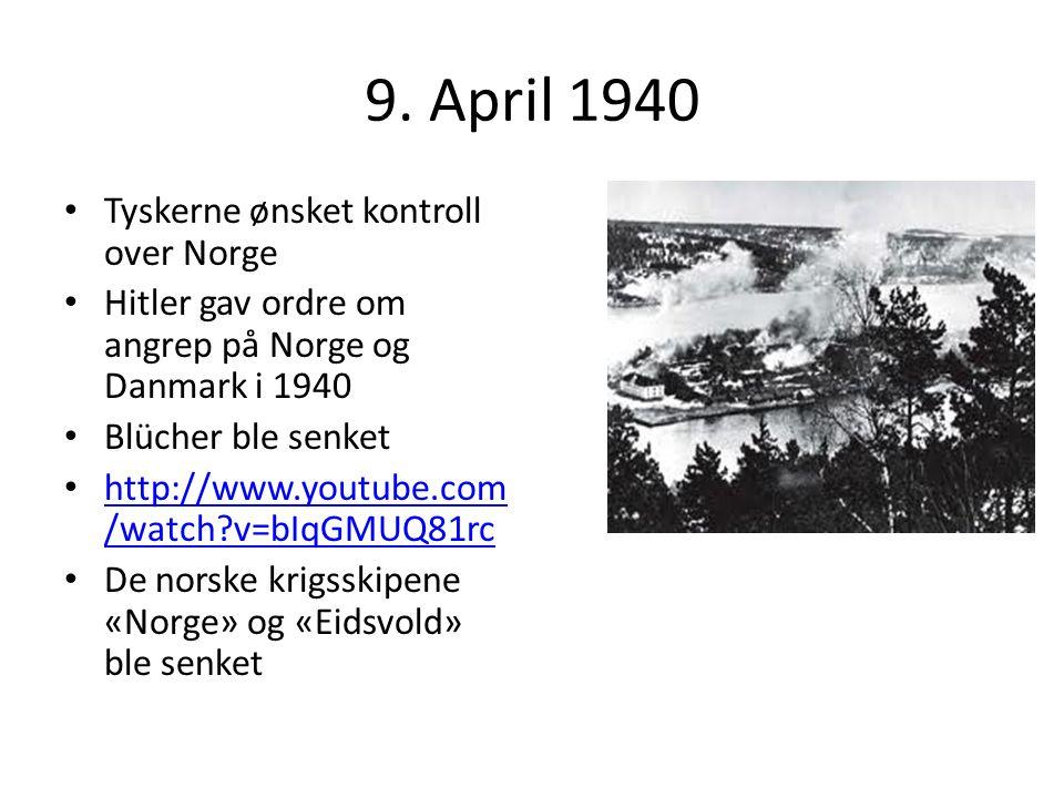 9. April 1940 Tyskerne ønsket kontroll over Norge Hitler gav ordre om angrep på Norge og Danmark i 1940 Blücher ble senket http://www.youtube.com /wat