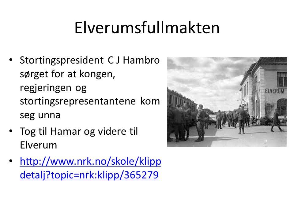Elverumsfullmakten Stortingspresident C J Hambro sørget for at kongen, regjeringen og stortingsrepresentantene kom seg unna Tog til Hamar og videre til Elverum http://www.nrk.no/skole/klipp detalj?topic=nrk:klipp/365279 http://www.nrk.no/skole/klipp detalj?topic=nrk:klipp/365279