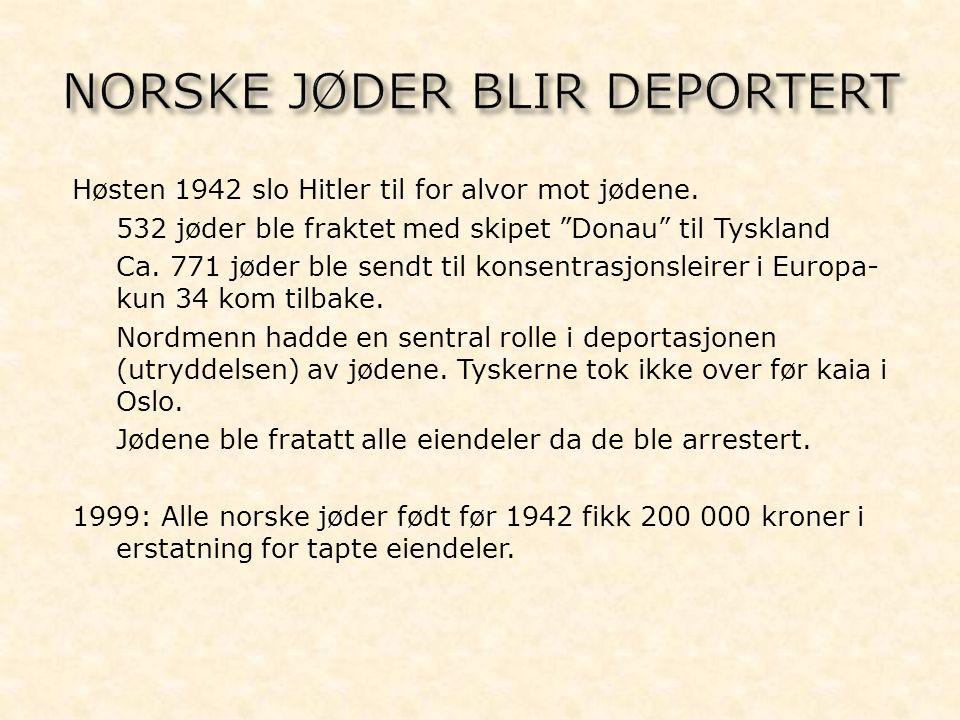 """Høsten 1942 slo Hitler til for alvor mot jødene. - 532 jøder ble fraktet med skipet """"Donau"""" til Tyskland - Ca. 771 jøder ble sendt til konsentrasjonsl"""