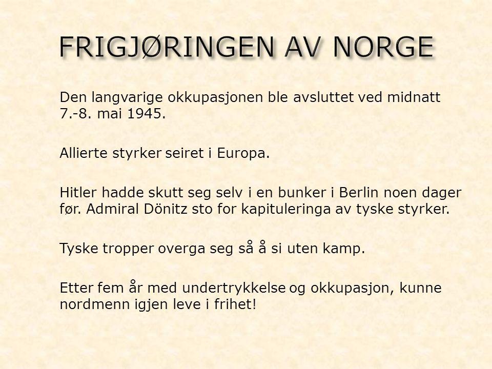 - Den langvarige okkupasjonen ble avsluttet ved midnatt 7.-8. mai 1945. - Allierte styrker seiret i Europa. - Hitler hadde skutt seg selv i en bunker