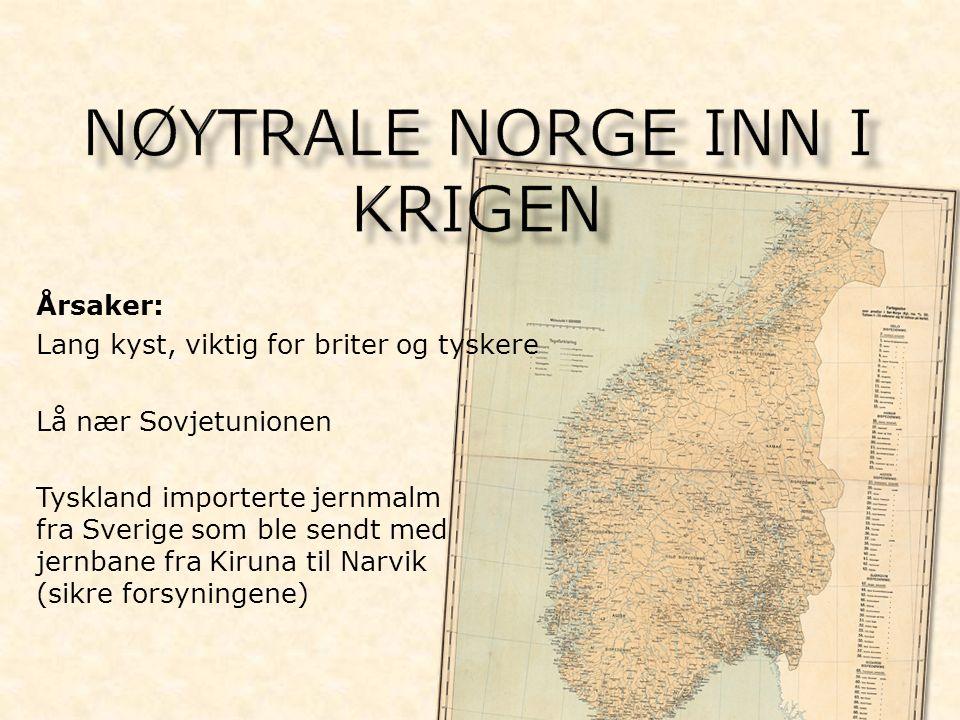 Årsaker: Lang kyst, viktig for briter og tyskere Lå nær Sovjetunionen Tyskland importerte jernmalm fra Sverige som ble sendt med jernbane fra Kiruna til Narvik (sikre forsyningene)