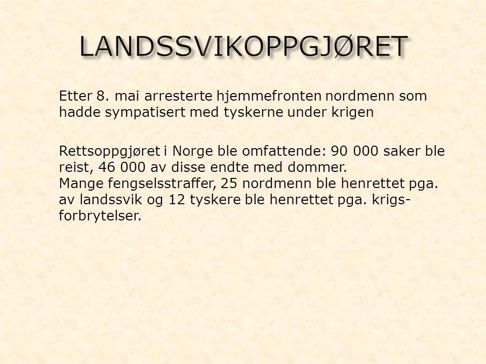 - Etter 8. mai arresterte hjemmefronten nordmenn som hadde sympatisert med tyskerne under krigen - Rettsoppgjøret i Norge ble omfattende: 90 000 saker
