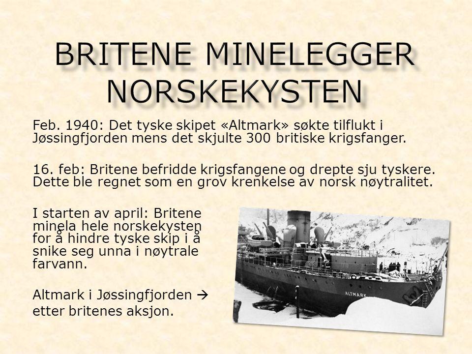 Feb. 1940: Det tyske skipet «Altmark» søkte tilflukt i Jøssingfjorden mens det skjulte 300 britiske krigsfanger. 16. feb: Britene befridde krigsfangen