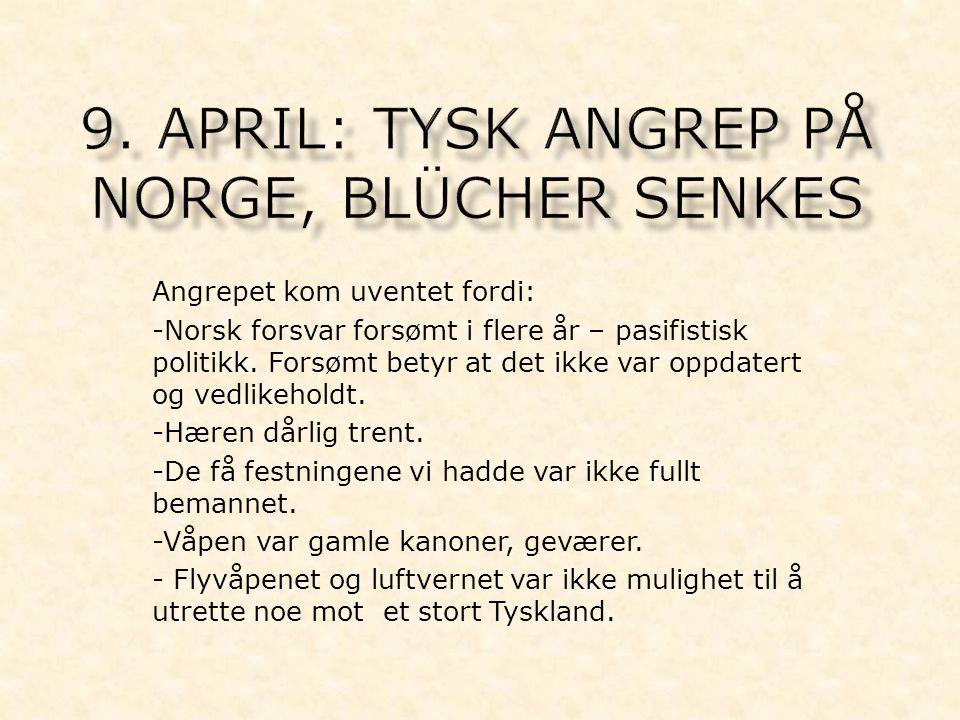 Angrepet kom uventet fordi: -Norsk forsvar forsømt i flere år – pasifistisk politikk. Forsømt betyr at det ikke var oppdatert og vedlikeholdt. -Hæren