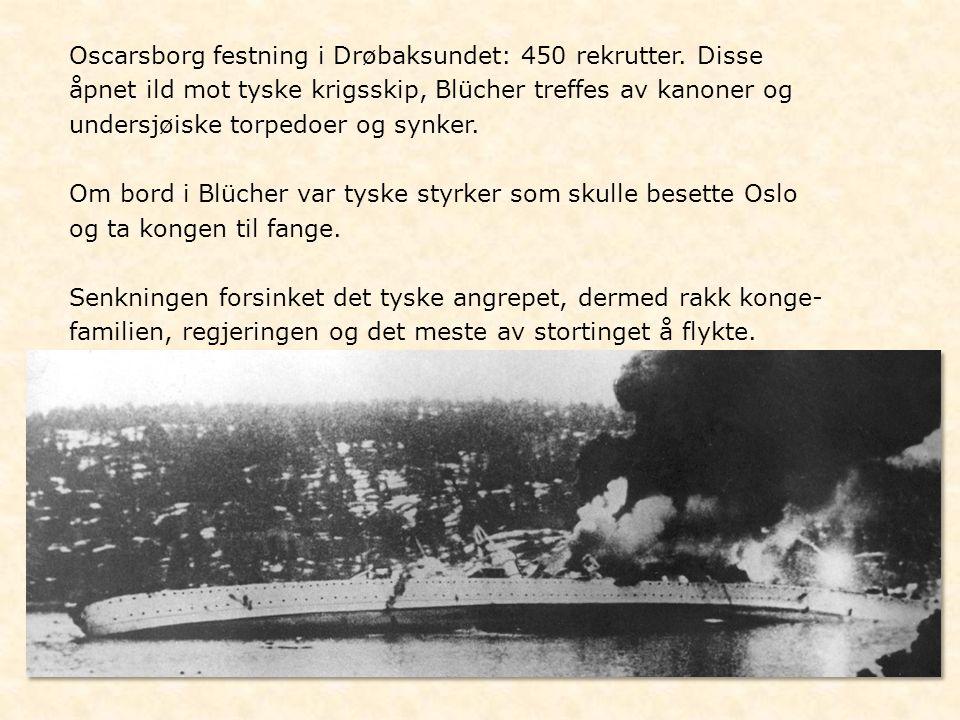 Oscarsborg festning i Drøbaksundet: 450 rekrutter. Disse åpnet ild mot tyske krigsskip, Blücher treffes av kanoner og undersjøiske torpedoer og synker