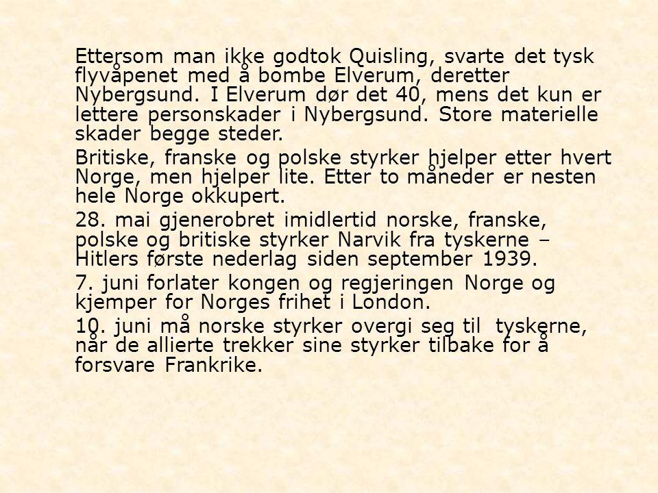 - Ettersom man ikke godtok Quisling, svarte det tysk flyvåpenet med å bombe Elverum, deretter Nybergsund. I Elverum dør det 40, mens det kun er letter