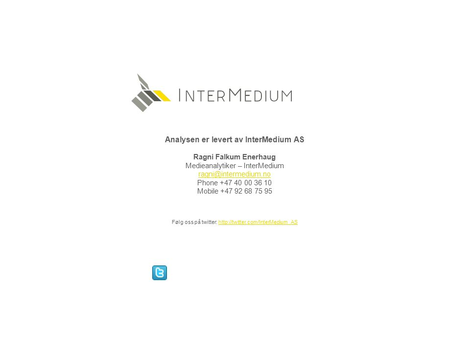 Analysen er levert av InterMedium AS Ragni Falkum Enerhaug Medieanalytiker – InterMedium ragni@intermedium.no Phone +47 40 00 36 10 Mobile +47 92 68 75 95 Følg oss på twitter: http://twitter.com/InterMedium_AShttp://twitter.com/InterMedium_AS