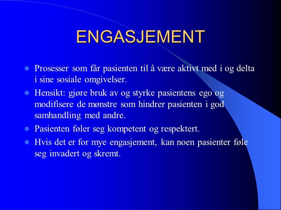 ENGASJEMENT Prosesser som får pasienten til å være aktivt med i og delta i sine sosiale omgivelser.