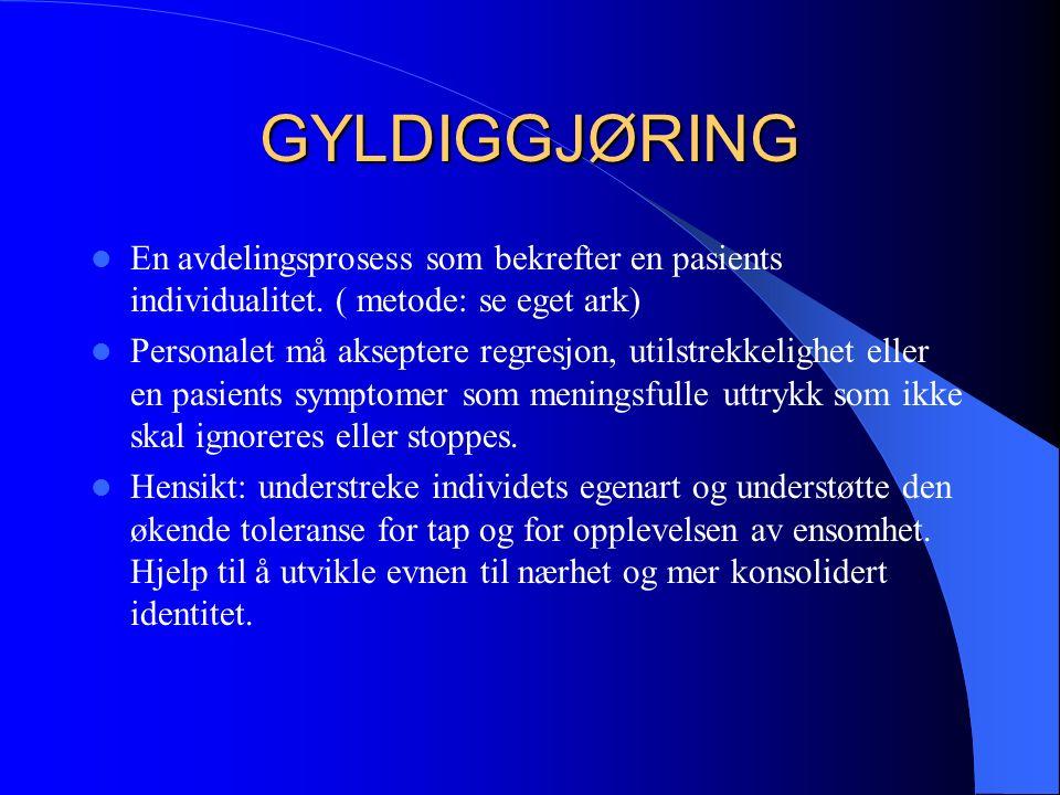 GYLDIGGJØRING En avdelingsprosess som bekrefter en pasients individualitet.