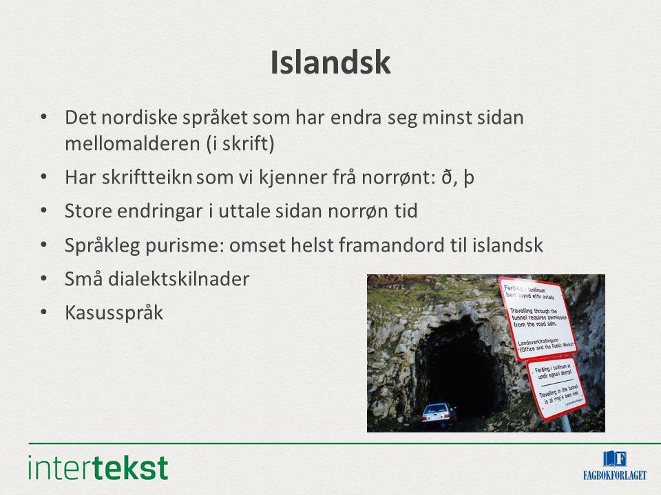 Islandsk Det nordiske språket som har endra seg minst sidan mellomalderen (i skrift) Har skriftteikn som vi kjenner frå norrønt: ð, þ Store endringar