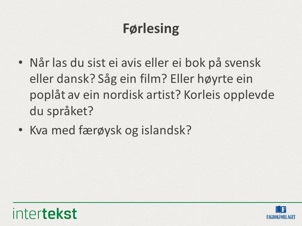 Førlesing Når las du sist ei avis eller ei bok på svensk eller dansk? Såg ein film? Eller høyrte ein poplåt av ein nordisk artist? Korleis opplevde du