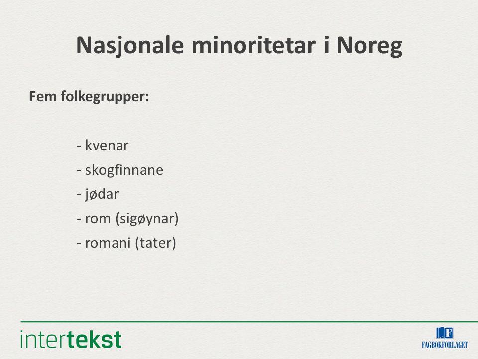 Nasjonale minoritetar i Noreg Fem folkegrupper: - kvenar - skogfinnane - jødar - rom (sigøynar) - romani (tater)