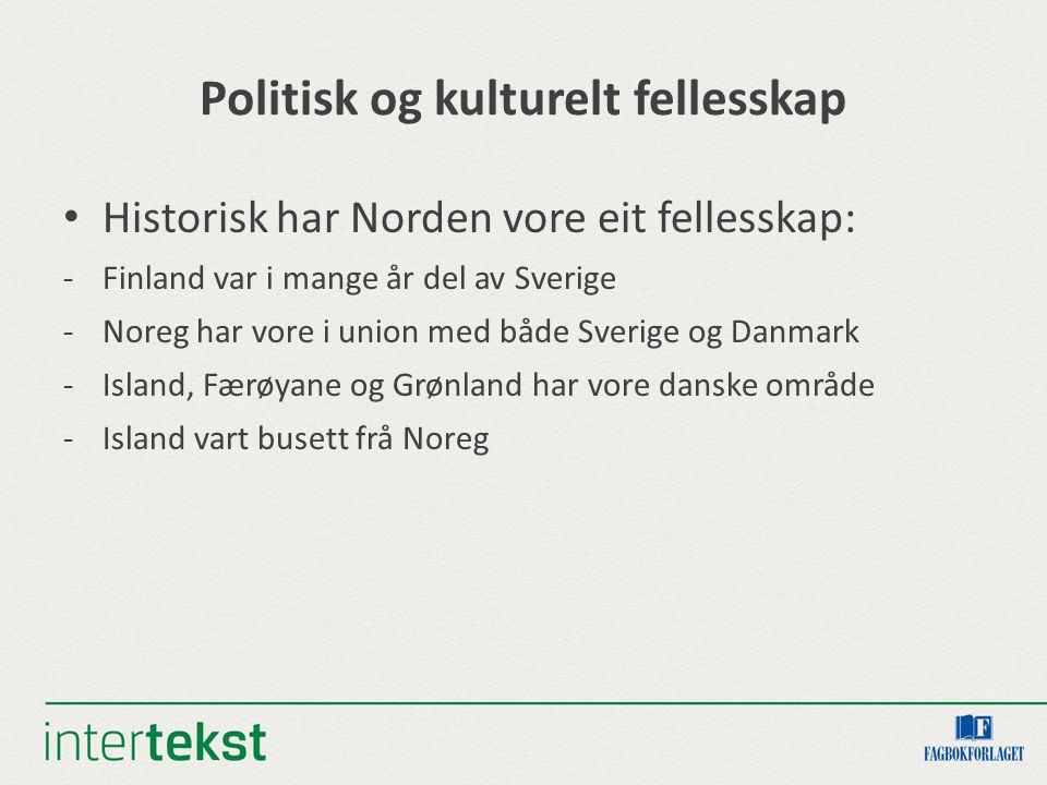 Politisk og kulturelt fellesskap Historisk har Norden vore eit fellesskap: -Finland var i mange år del av Sverige -Noreg har vore i union med både Sve