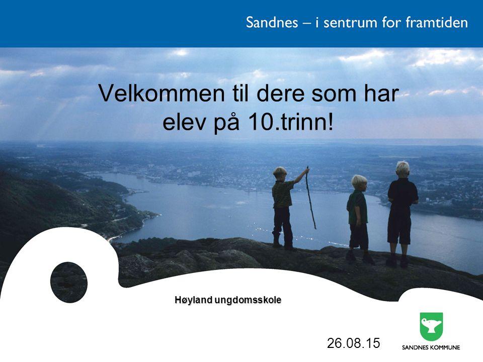Velkommen til dere som har elev på 10.trinn! Høyland ungdomsskole Høyland ungdomsskole 26.08.15