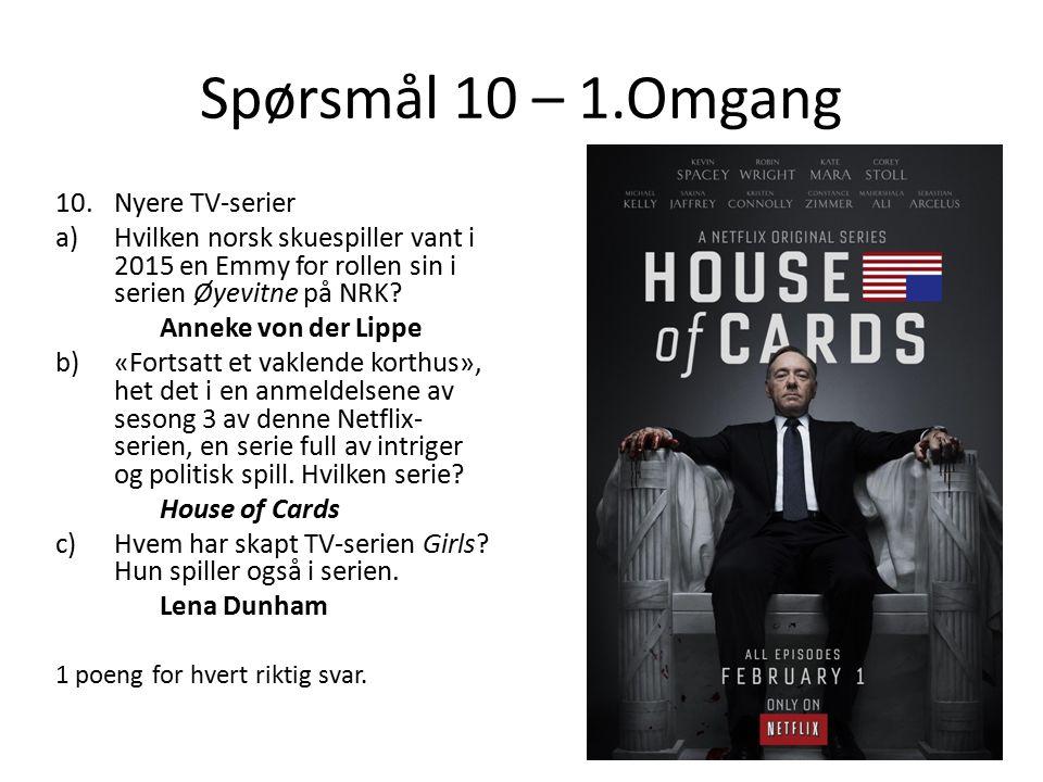 Spørsmål 10 – 1.Omgang 10.Nyere TV-serier a)Hvilken norsk skuespiller vant i 2015 en Emmy for rollen sin i serien Øyevitne på NRK.