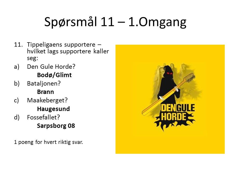 Spørsmål 11 – 1.Omgang 11.Tippeligaens supportere – hvilket lags supportere kaller seg: a)Den Gule Horde.