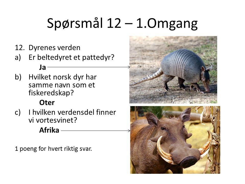 Spørsmål 12 – 1.Omgang 12.Dyrenes verden a)Er beltedyret et pattedyr.
