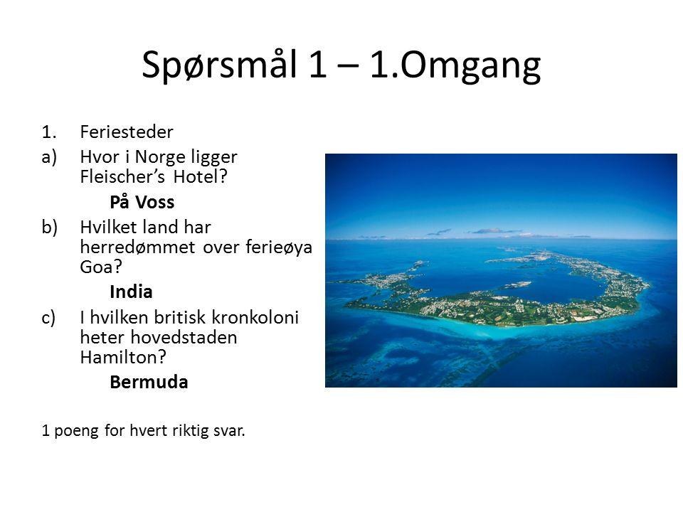 Spørsmål 1 – 1.Omgang 1.Feriesteder a)Hvor i Norge ligger Fleischer's Hotel.