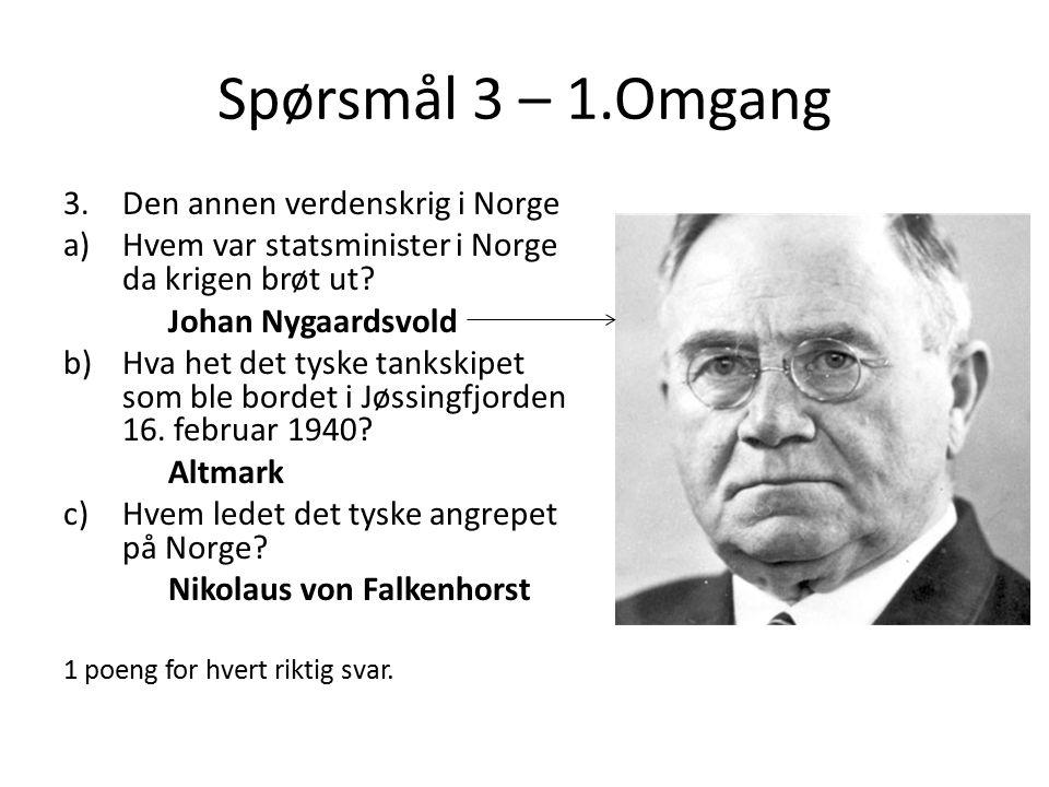 Spørsmål 3 – 1.Omgang 3.Den annen verdenskrig i Norge a)Hvem var statsminister i Norge da krigen brøt ut.