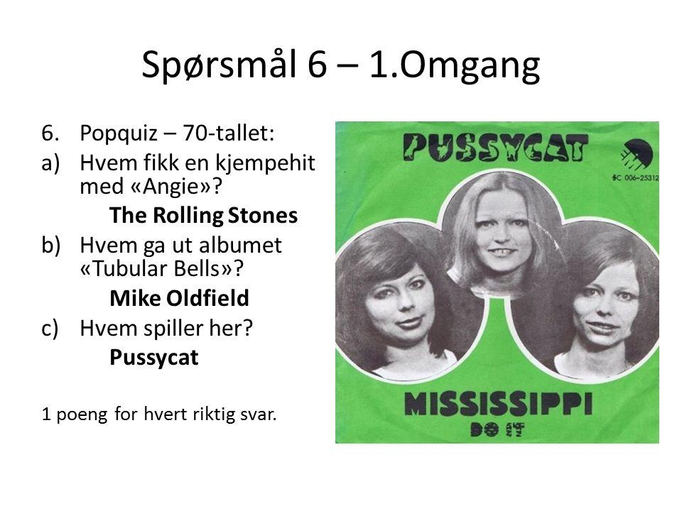 Spørsmål 6 – 1.Omgang 6.Popquiz – 70-tallet: a)Hvem fikk en kjempehit med «Angie».