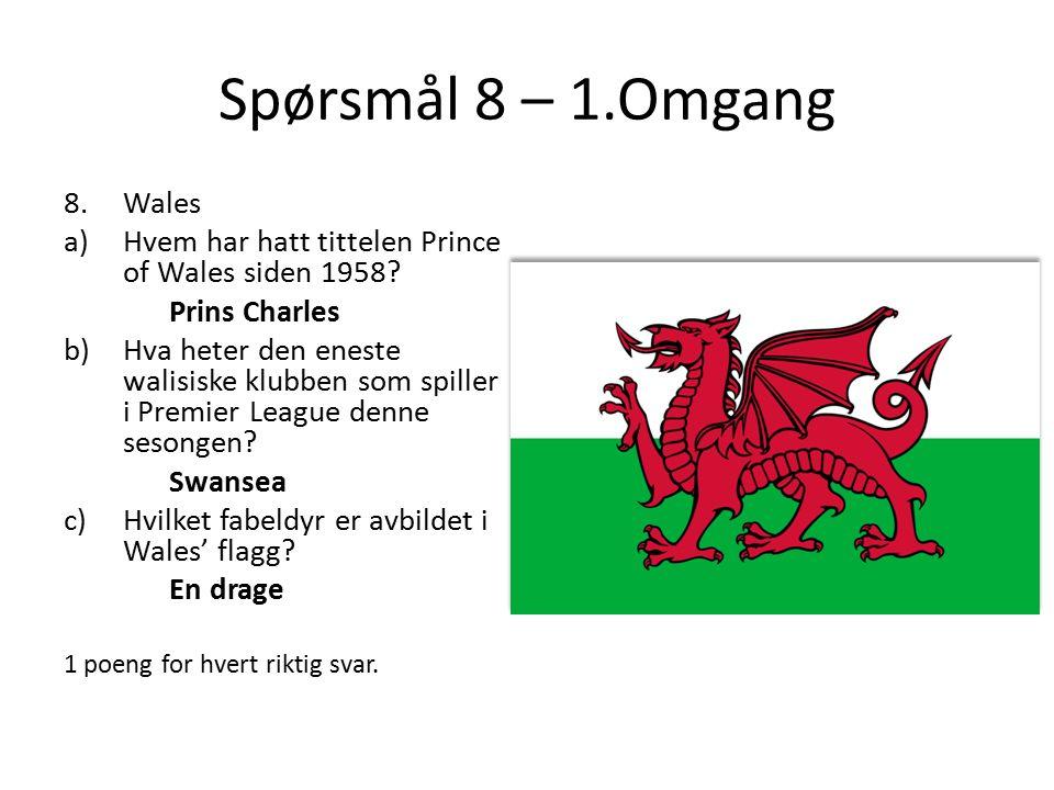 Spørsmål 8 – 1.Omgang 8.Wales a)Hvem har hatt tittelen Prince of Wales siden 1958.