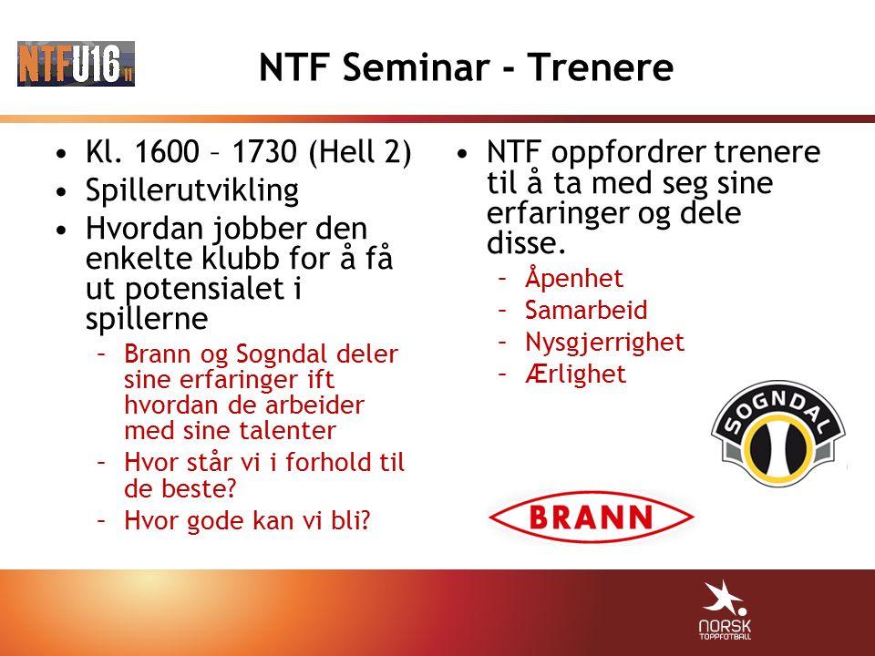 NTF Seminar - Trenere Kl. 1600 – 1730 (Hell 2) Spillerutvikling Hvordan jobber den enkelte klubb for å få ut potensialet i spillerne –Brann og Sogndal