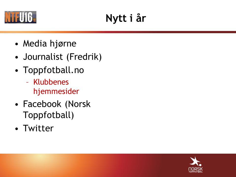 Nytt i år Media hjørne Journalist (Fredrik) Toppfotball.no –Klubbenes hjemmesider Facebook (Norsk Toppfotball) Twitter