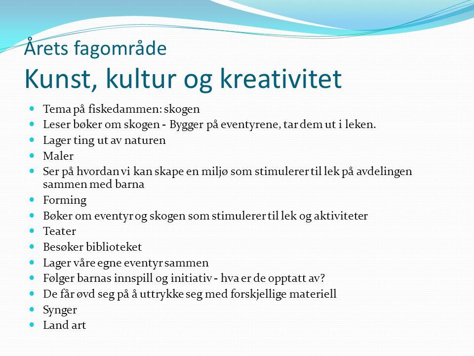 Årets fagområde Kunst, kultur og kreativitet Tema på fiskedammen: skogen Leser bøker om skogen - Bygger på eventyrene, tar dem ut i leken.