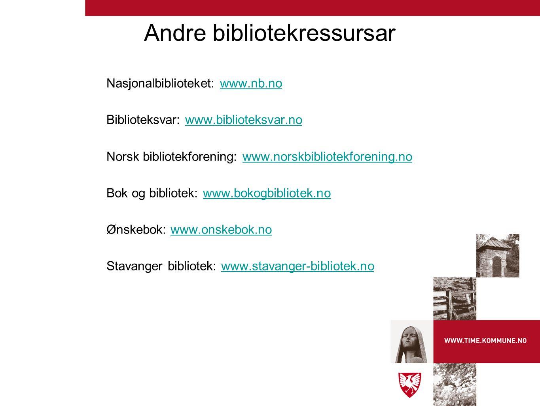 Andre bibliotekressursar Nasjonalbiblioteket: www.nb.nowww.nb.no Biblioteksvar: www.biblioteksvar.nowww.biblioteksvar.no Norsk bibliotekforening: www.norskbibliotekforening.nowww.norskbibliotekforening.no Bok og bibliotek: www.bokogbibliotek.nowww.bokogbibliotek.no Ønskebok: www.onskebok.nowww.onskebok.no Stavanger bibliotek: www.stavanger-bibliotek.nowww.stavanger-bibliotek.no