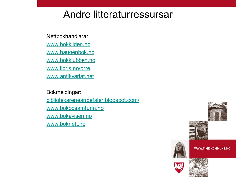 Andre litteraturressursar Nettbokhandlarar: www.bokkilden.no www.haugenbok.no www.bokklubben.no www.libris.no/orre www.antikvariat.net Bokmeldingar: b