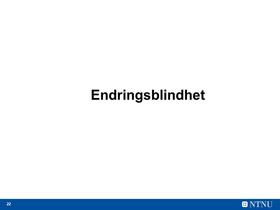 22 Endringsblindhet