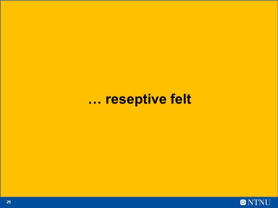 29 … reseptive felt