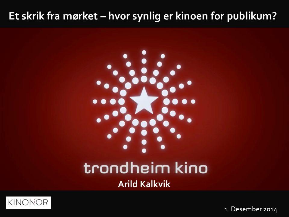 1 Arild Kalkvik 1. Desember 2014 Et skrik fra mørket – hvor synlig er kinoen for publikum