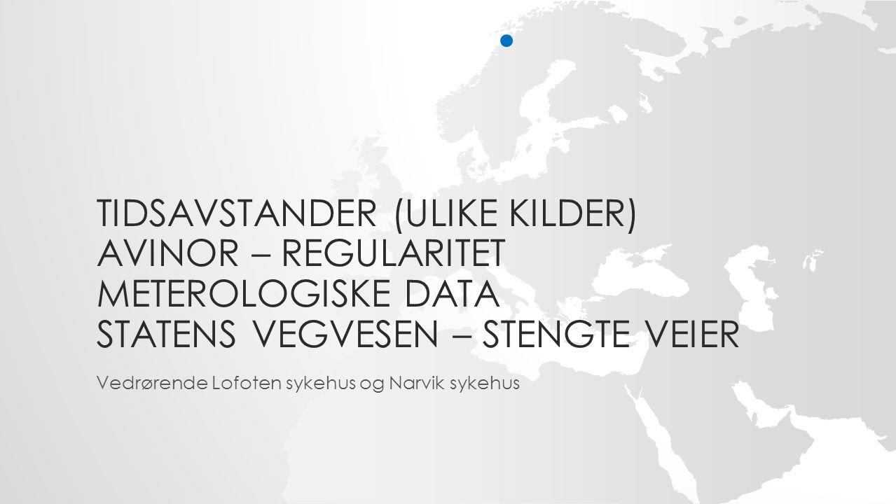 TIDSAVSTANDER (ULIKE KILDER) AVINOR – REGULARITET METEROLOGISKE DATA STATENS VEGVESEN – STENGTE VEIER Vedrørende Lofoten sykehus og Narvik sykehus