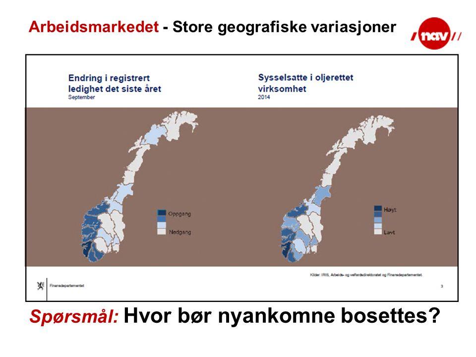 Arbeidsmarkedet - Store geografiske variasjoner Spørsmål: Hvor bør nyankomne bosettes