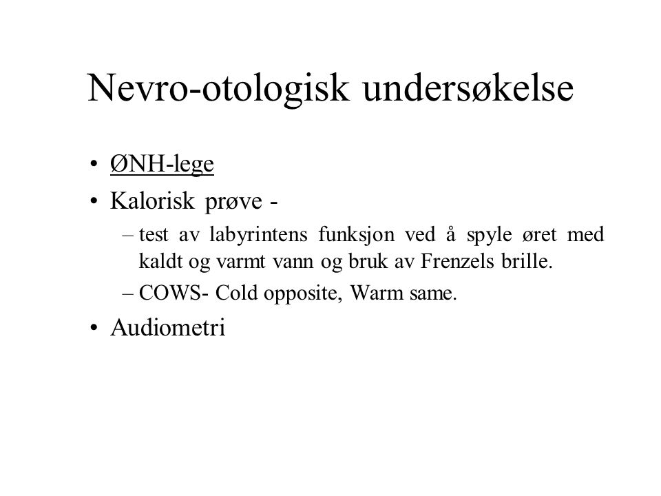 Nevro-otologisk undersøkelse ØNH-lege Kalorisk prøve - –test av labyrintens funksjon ved å spyle øret med kaldt og varmt vann og bruk av Frenzels brille.