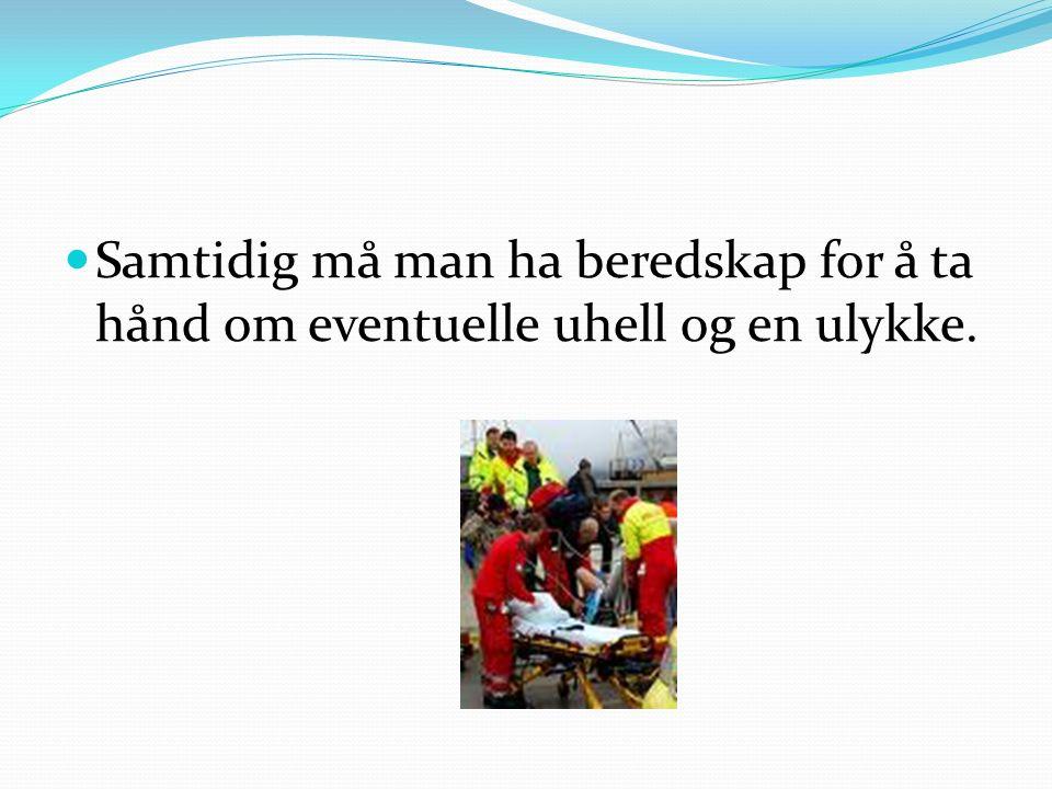 Samtidig må man ha beredskap for å ta hånd om eventuelle uhell og en ulykke.