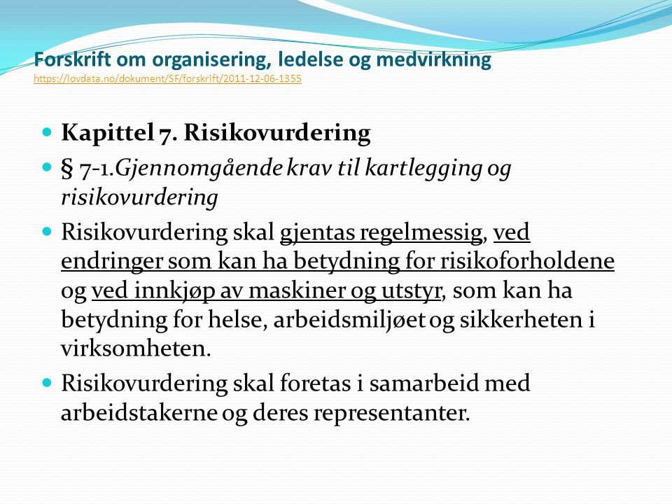 Forskrift om organisering, ledelse og medvirkning https://lovdata.no/dokument/SF/forskrift/2011-12-06-1355 https://lovdata.no/dokument/SF/forskrift/2011-12-06-1355 Kapittel 7.