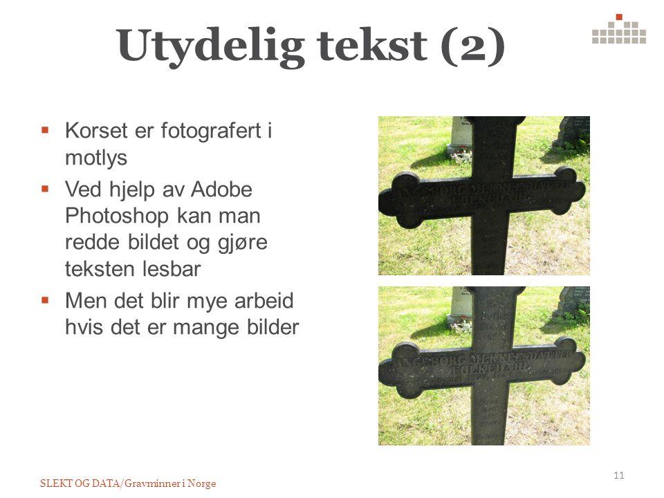 Utydelig tekst (2) 11 SLEKT OG DATA/Gravminner i Norge  Korset er fotografert i motlys  Ved hjelp av Adobe Photoshop kan man redde bildet og gjøre teksten lesbar  Men det blir mye arbeid hvis det er mange bilder
