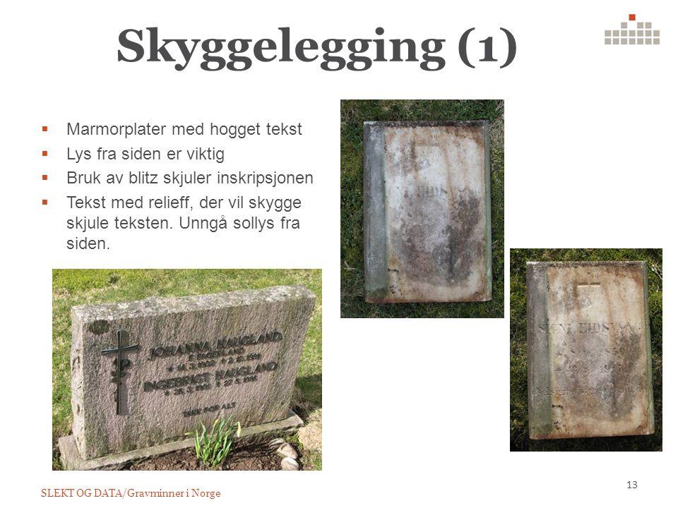 Skyggelegging (1)  Marmorplater med hogget tekst  Lys fra siden er viktig  Bruk av blitz skjuler inskripsjonen  Tekst med relieff, der vil skygge skjule teksten.