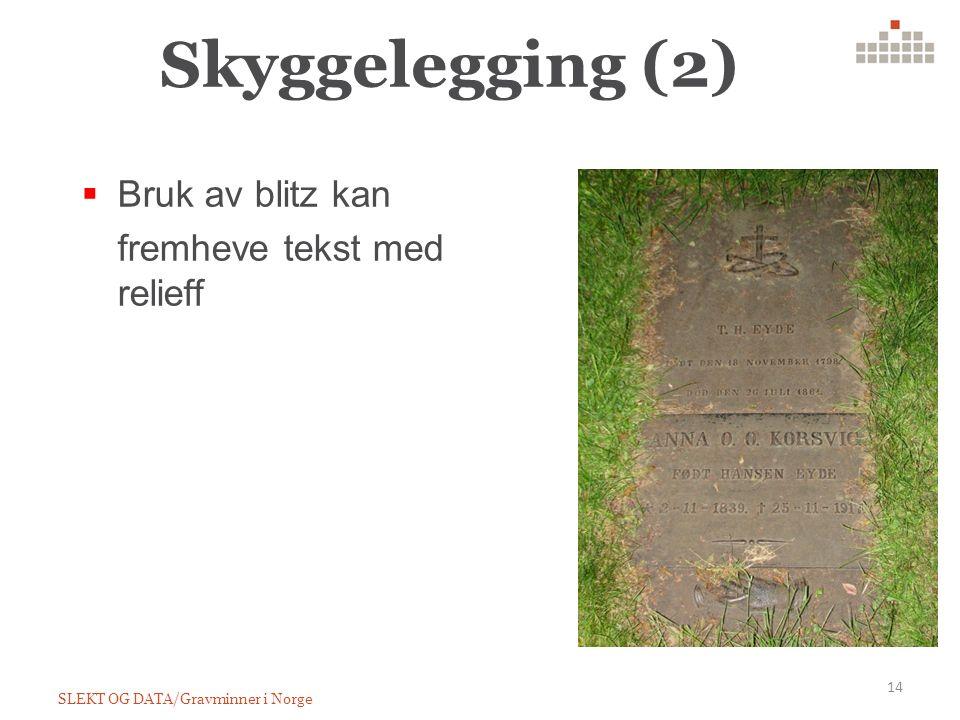 Skyggelegging (2) SLEKT OG DATA/Gravminner i Norge 14  Bruk av blitz kan fremheve tekst med relieff