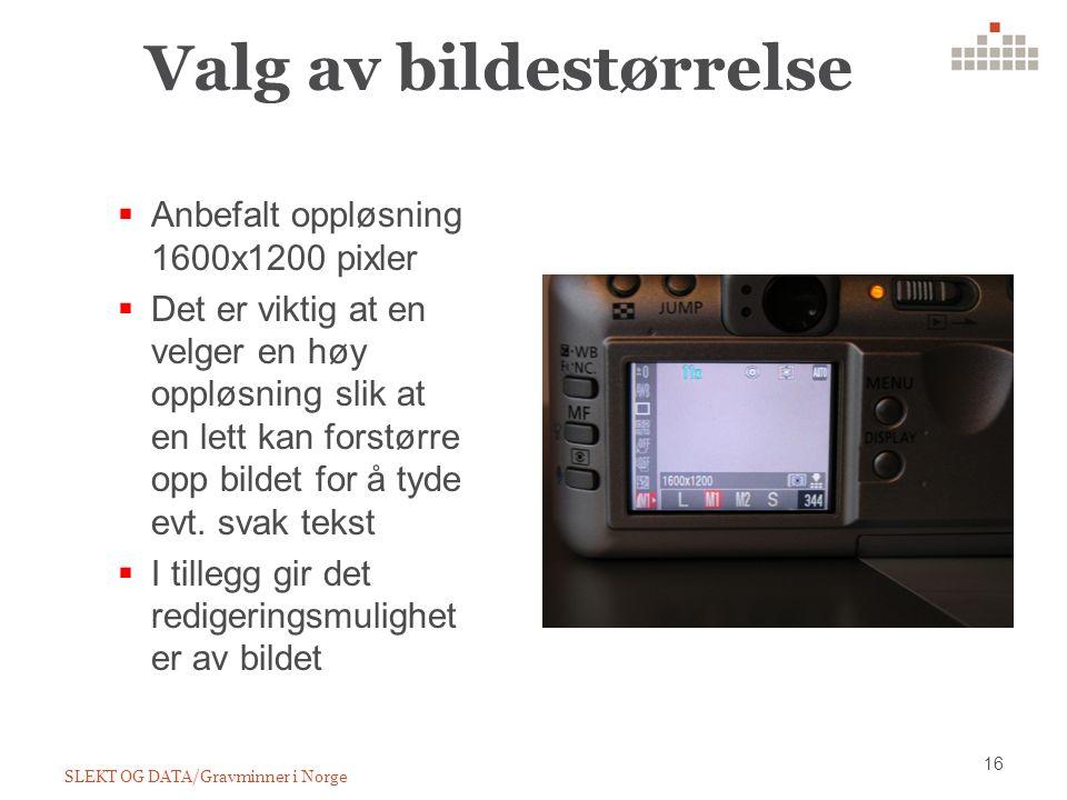 Valg av bildestørrelse SLEKT OG DATA/Gravminner i Norge 16  Anbefalt oppløsning 1600x1200 pixler  Det er viktig at en velger en høy oppløsning slik at en lett kan forstørre opp bildet for å tyde evt.