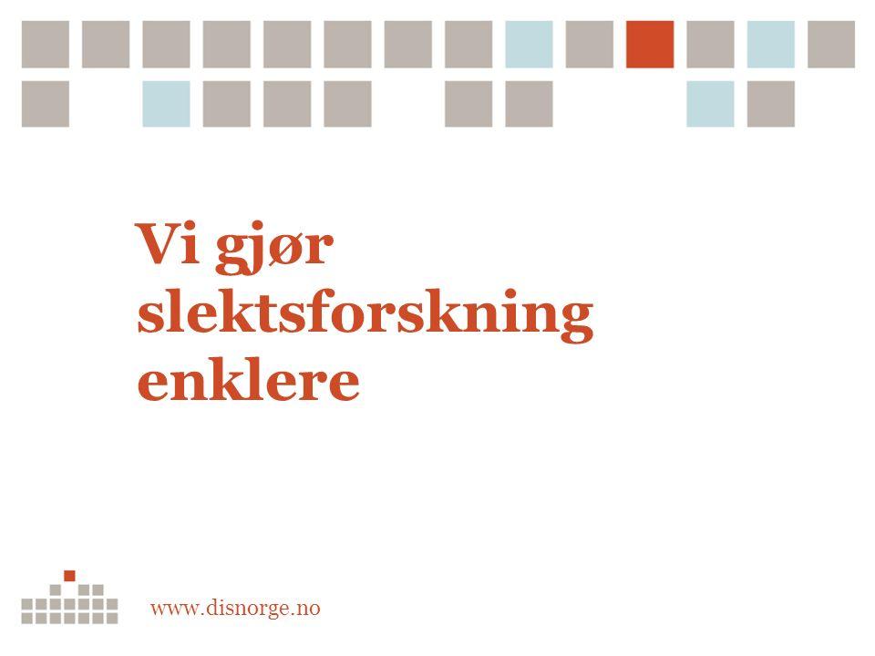Vi gjør slektsforskning enklere www.disnorge.no